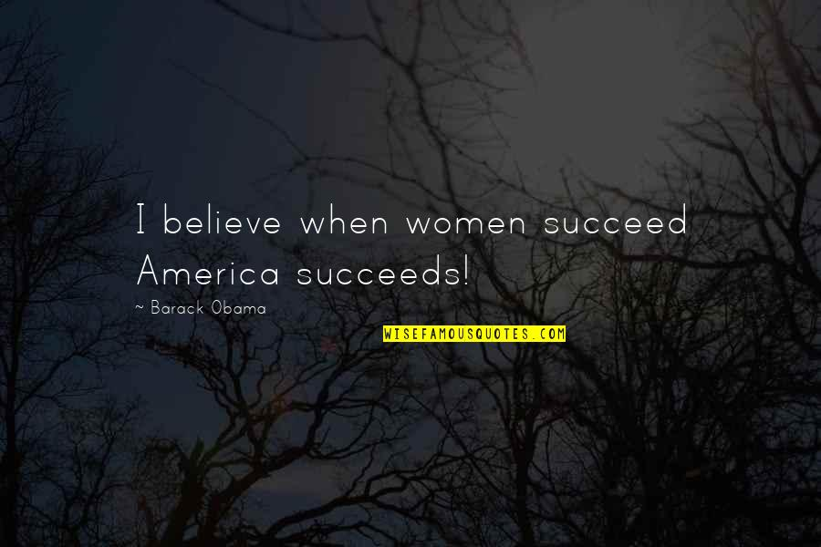 Gil Hedley Quotes By Barack Obama: I believe when women succeed America succeeds!
