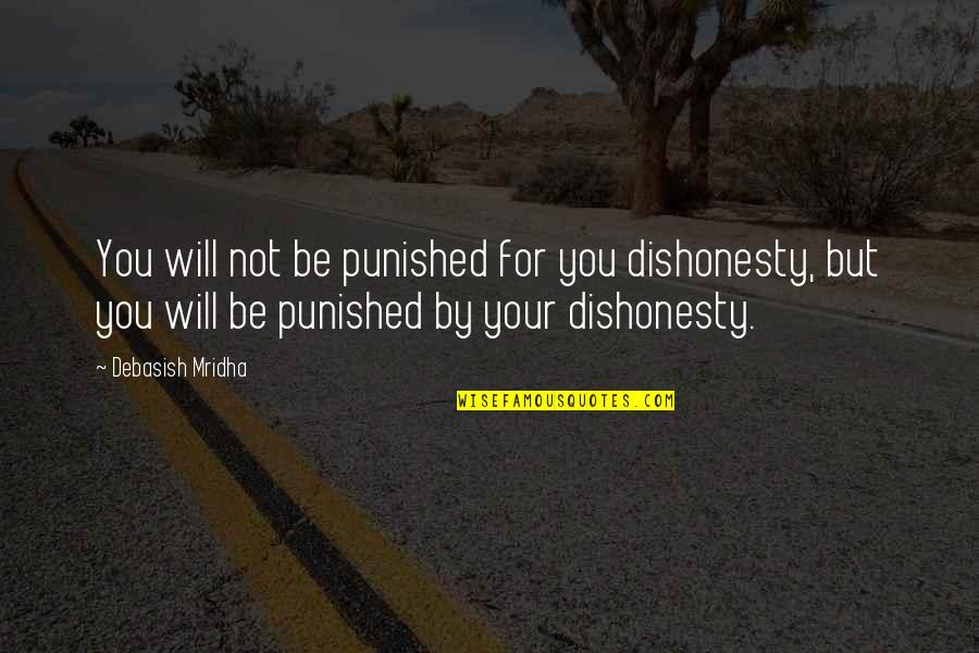 Gil Hedley Quotes By Debasish Mridha: You will not be punished for you dishonesty,