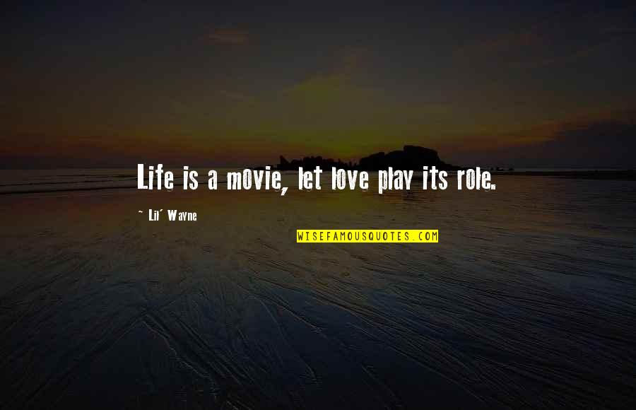 Gil Hedley Quotes By Lil' Wayne: Life is a movie, let love play its