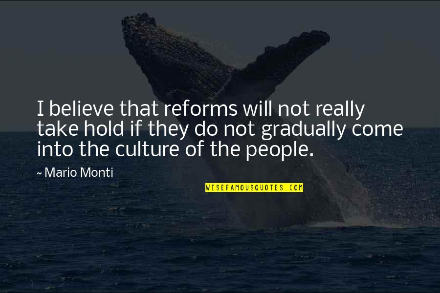 Gil Hedley Quotes By Mario Monti: I believe that reforms will not really take