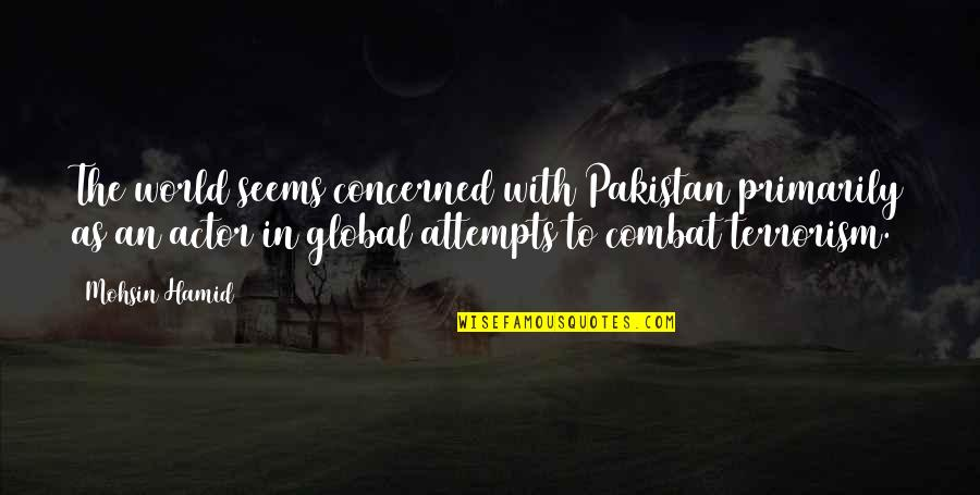 Gil Hedley Quotes By Mohsin Hamid: The world seems concerned with Pakistan primarily as