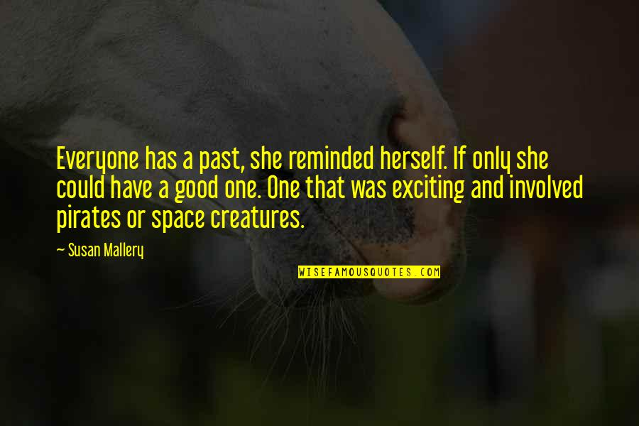 Gil Hedley Quotes By Susan Mallery: Everyone has a past, she reminded herself. If