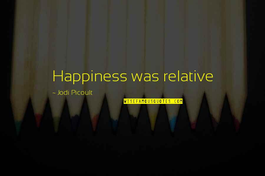 Gilan's Quotes By Jodi Picoult: Happiness was relative