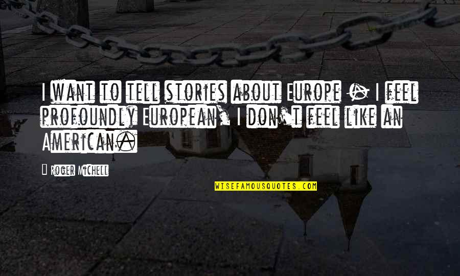 Gilan's Quotes By Roger Michell: I want to tell stories about Europe -