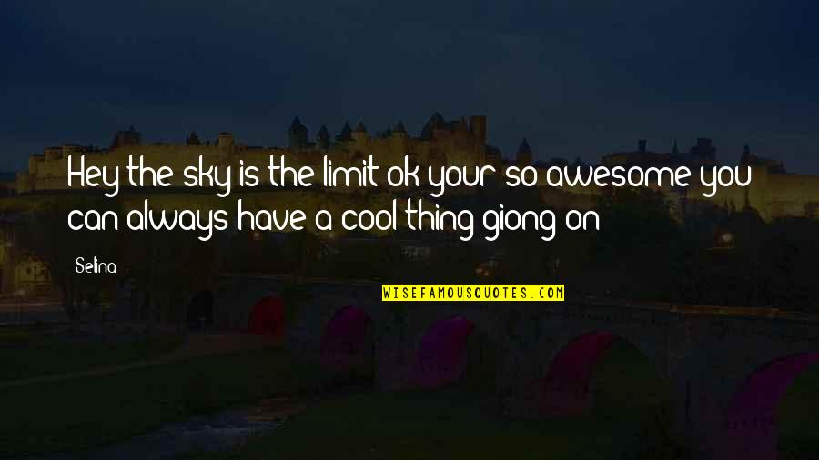 Gilan's Quotes By Selina: Hey the sky is the limit ok your