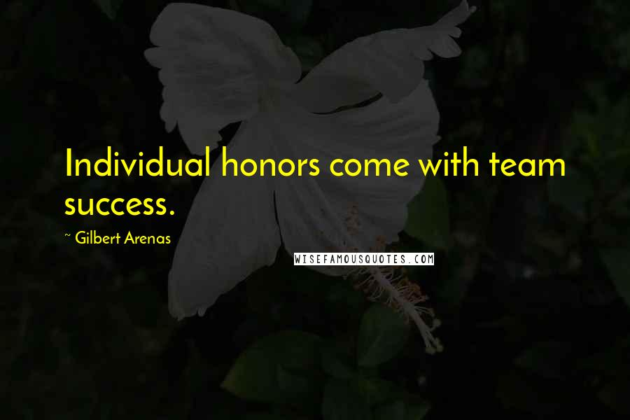 Gilbert Arenas quotes: Individual honors come with team success.