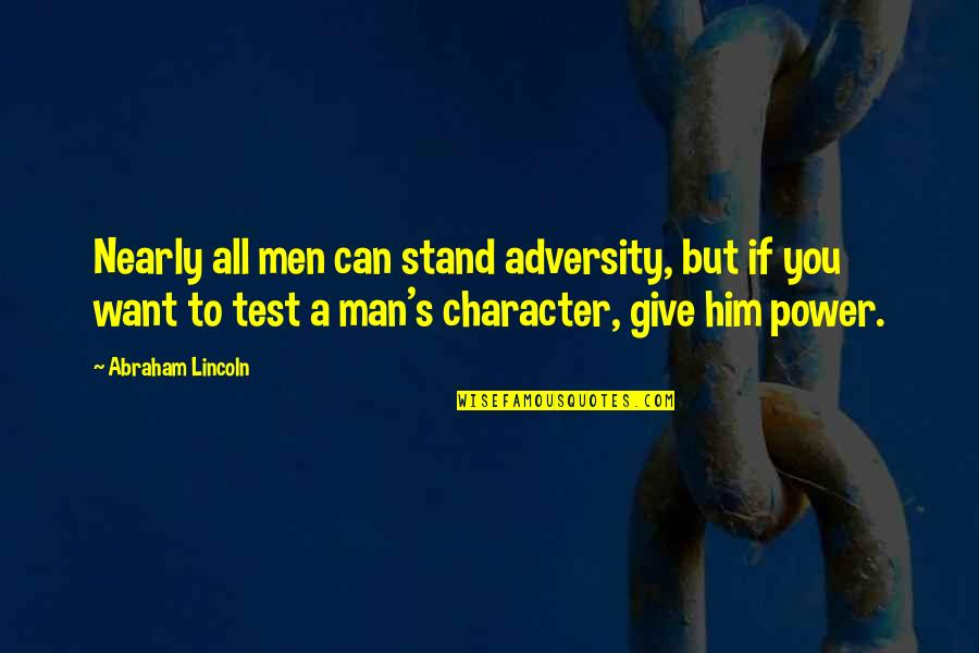 Gilbert Blythe Quotes By Abraham Lincoln: Nearly all men can stand adversity, but if