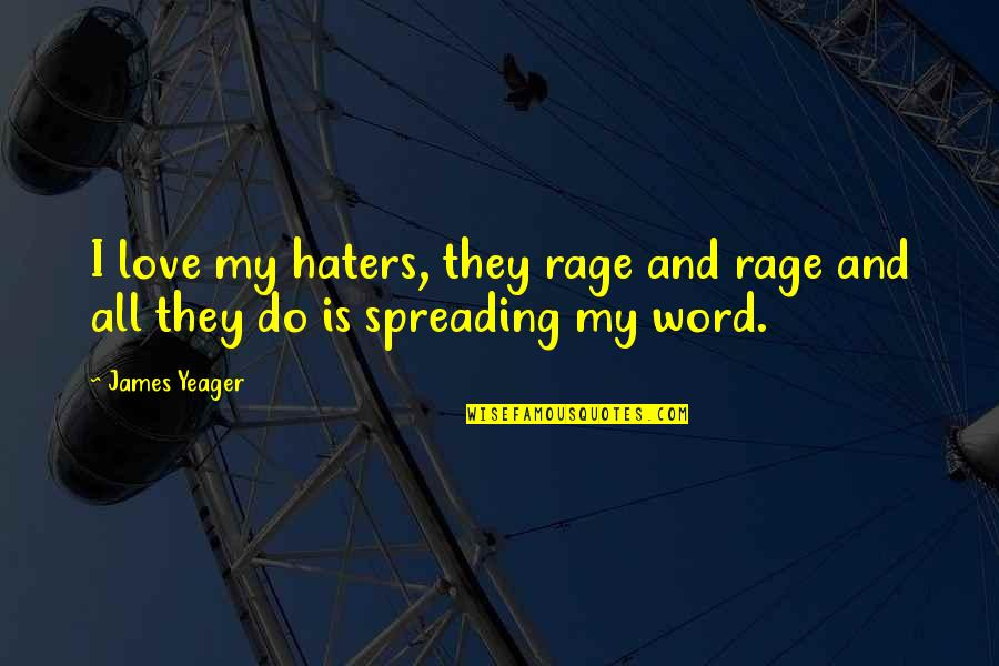 Gilbert Blythe Quotes By James Yeager: I love my haters, they rage and rage
