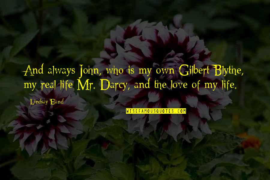 Gilbert Blythe Quotes By Lindsay Eland: And always John, who is my own Gilbert