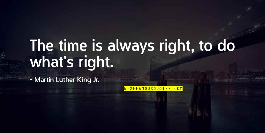 Gilbert Blythe Quotes By Martin Luther King Jr.: The time is always right, to do what's
