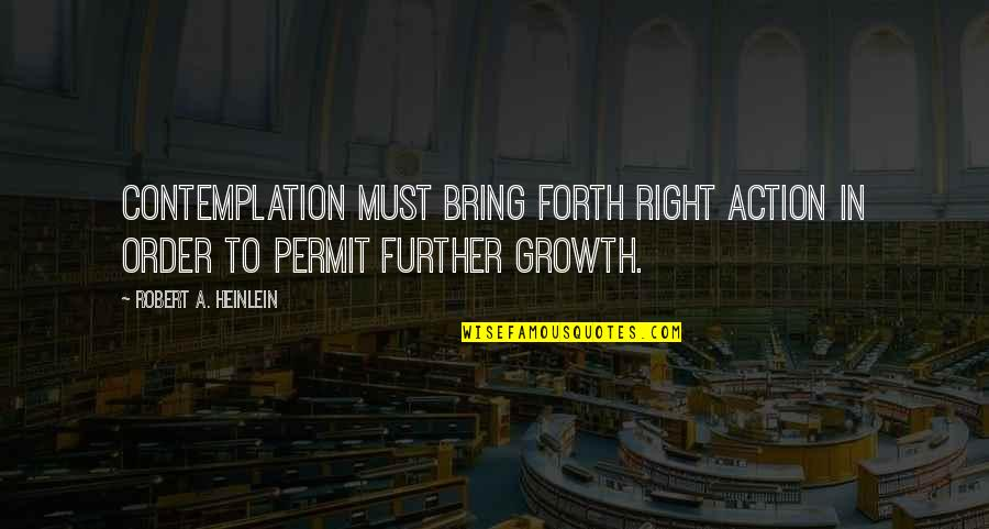 Gilbert Blythe Quotes By Robert A. Heinlein: Contemplation must bring forth right action in order
