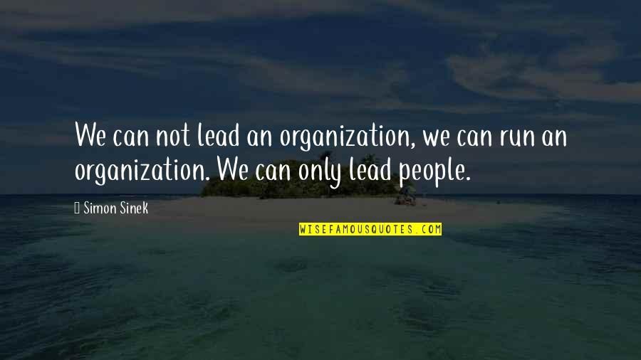 Gilbert Blythe Quotes By Simon Sinek: We can not lead an organization, we can