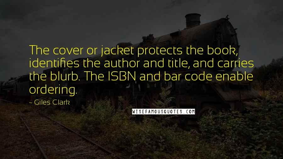 Giles Clark quotes: The cover or jacket protects the book, identifies the author and title, and carries the blurb. The ISBN and bar code enable ordering.