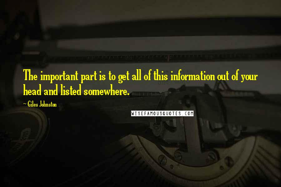 Giles Johnston quotes: The important part is to get all of this information out of your head and listed somewhere.
