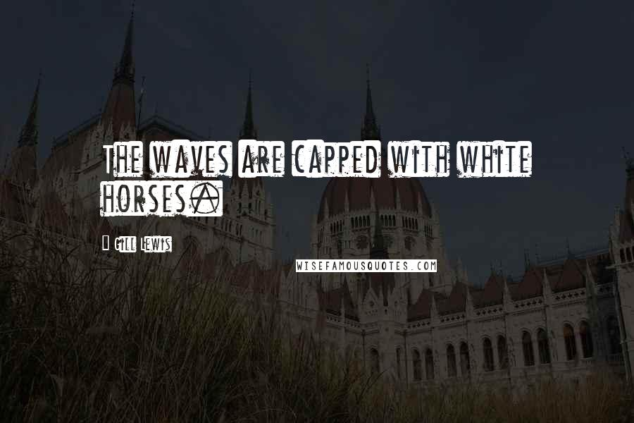Gill Lewis quotes: The waves are capped with white horses.