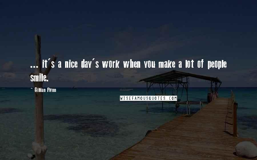 Gillian Flynn quotes: ... it's a nice day's work when you make a lot of people smile.