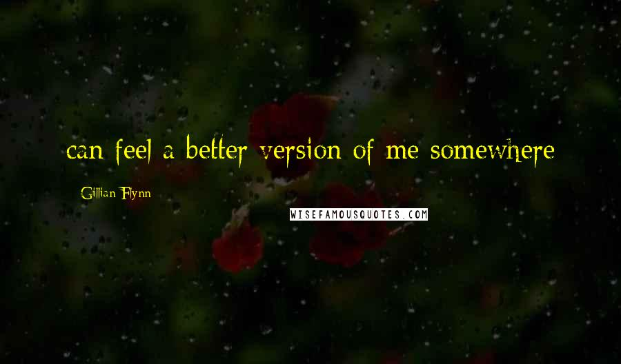 Gillian Flynn quotes: can feel a better version of me somewhere