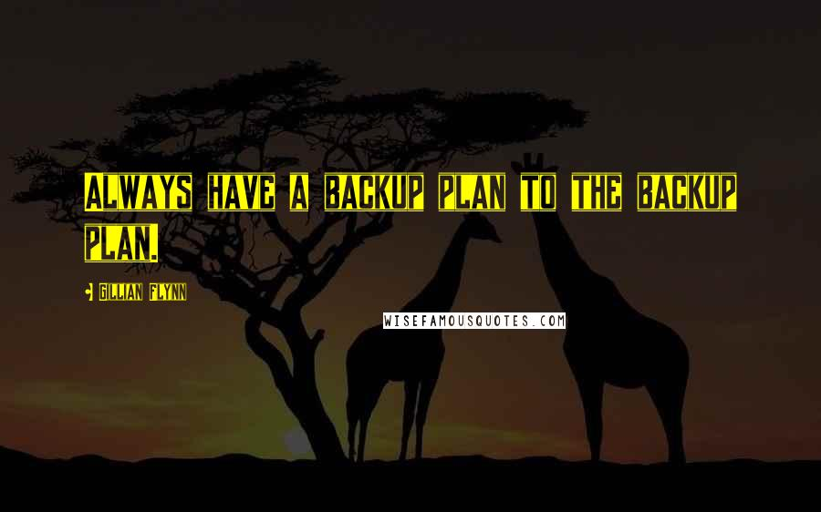 Gillian Flynn quotes: Always have a backup plan to the backup plan.