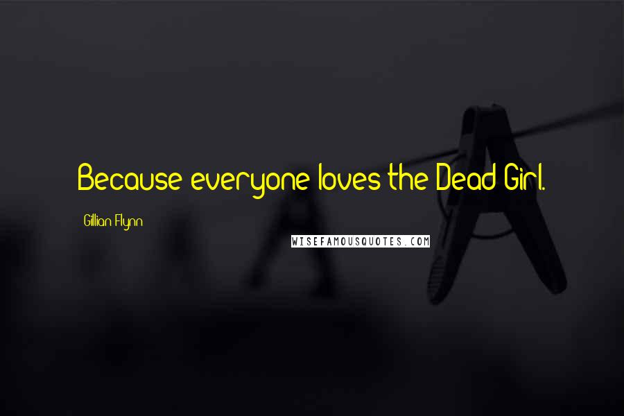 Gillian Flynn quotes: Because everyone loves the Dead Girl.