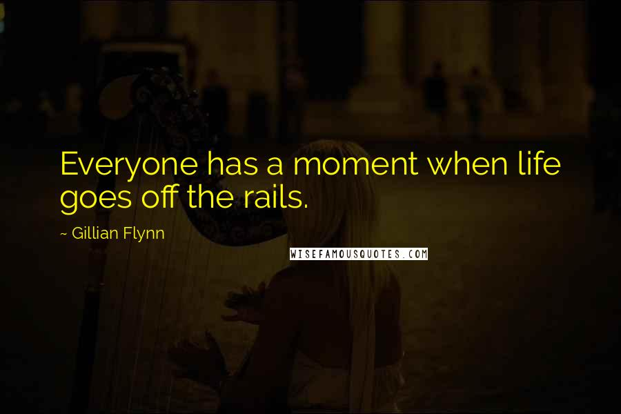 Gillian Flynn quotes: Everyone has a moment when life goes off the rails.