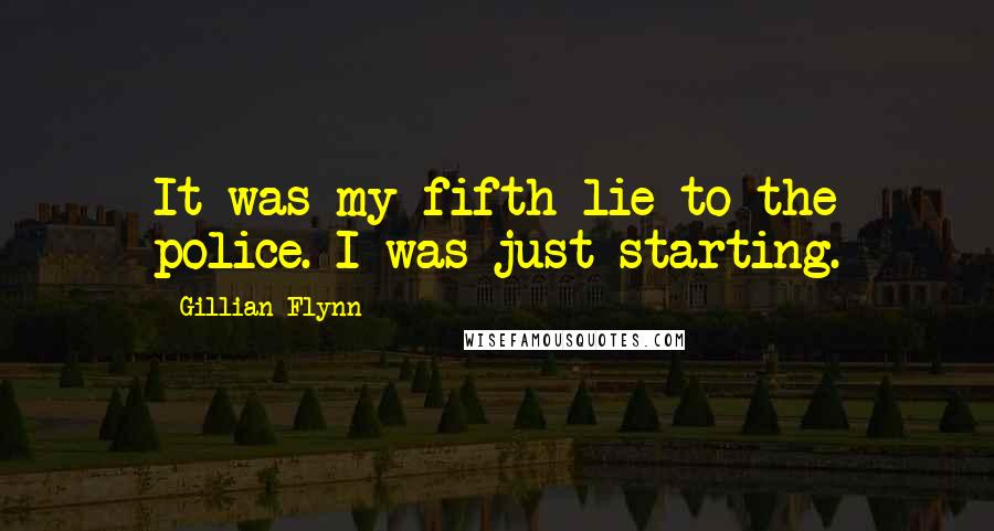 Gillian Flynn quotes: It was my fifth lie to the police. I was just starting.