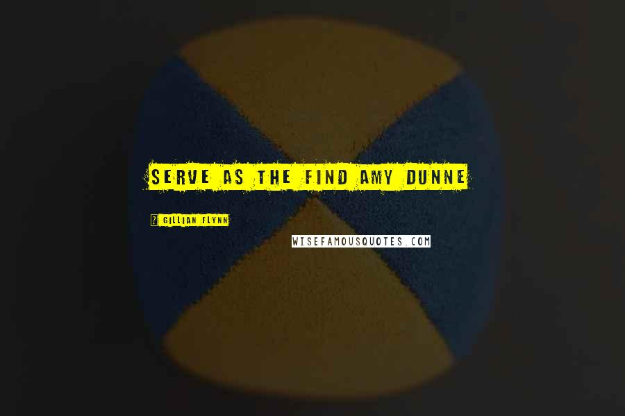 Gillian Flynn quotes: serve as the Find Amy Dunne