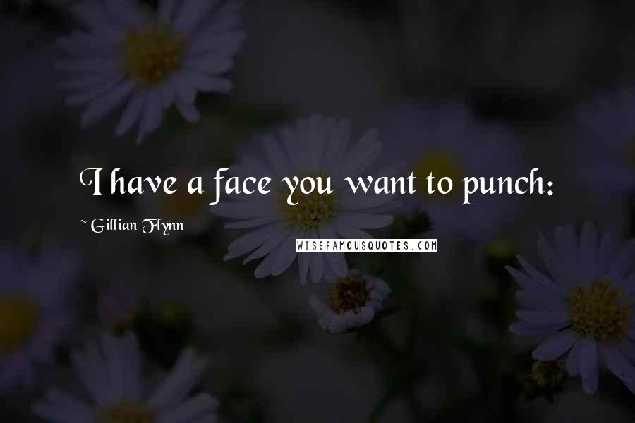 Gillian Flynn quotes: I have a face you want to punch: