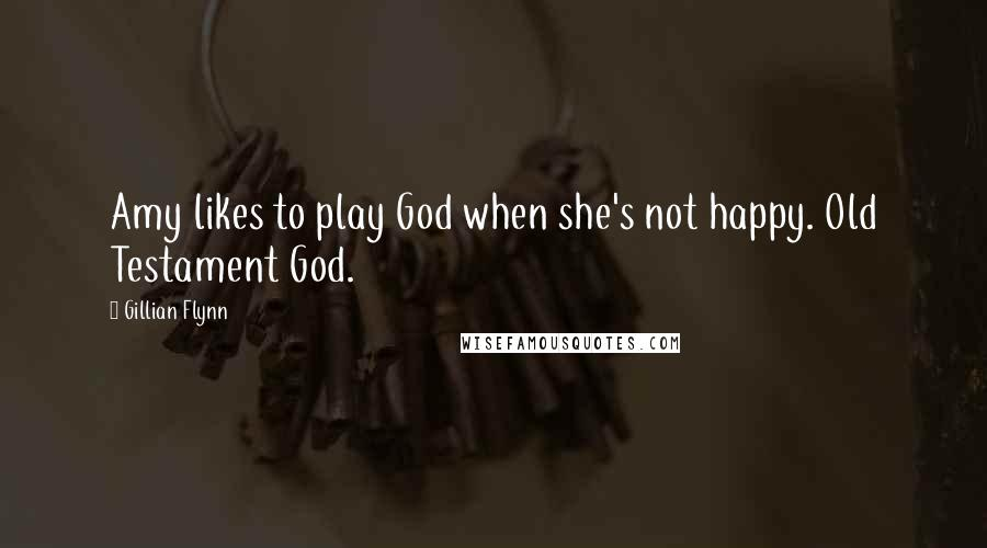 Gillian Flynn quotes: Amy likes to play God when she's not happy. Old Testament God.