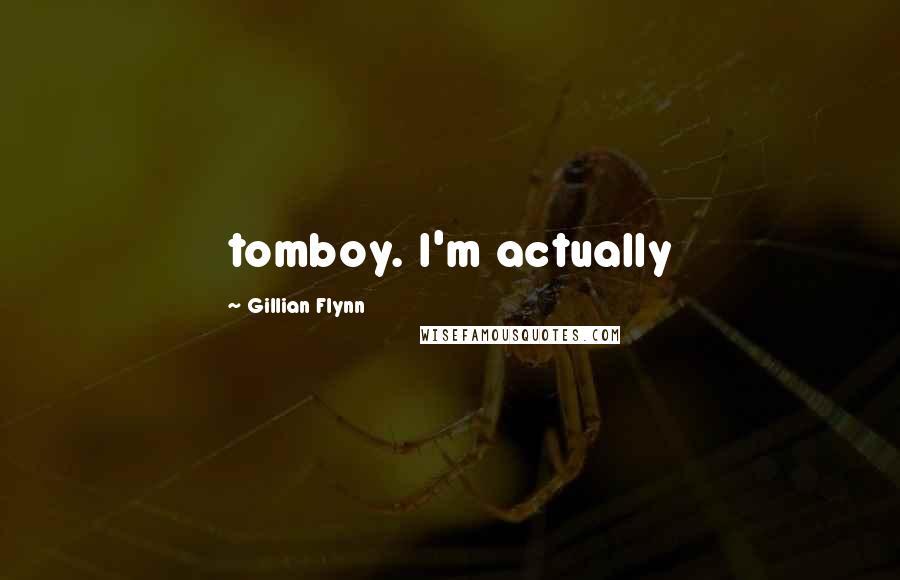 Gillian Flynn quotes: tomboy. I'm actually