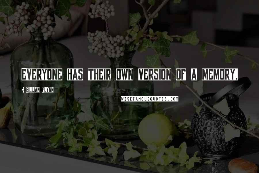 Gillian Flynn quotes: Everyone has their own version of a memory,