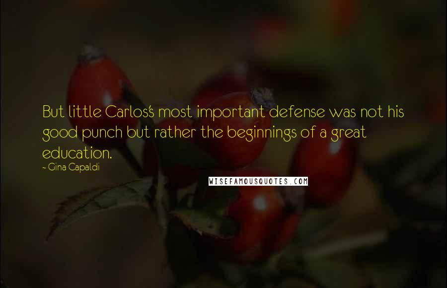 Gina Capaldi quotes: But little Carlos's most important defense was not his good punch but rather the beginnings of a great education.
