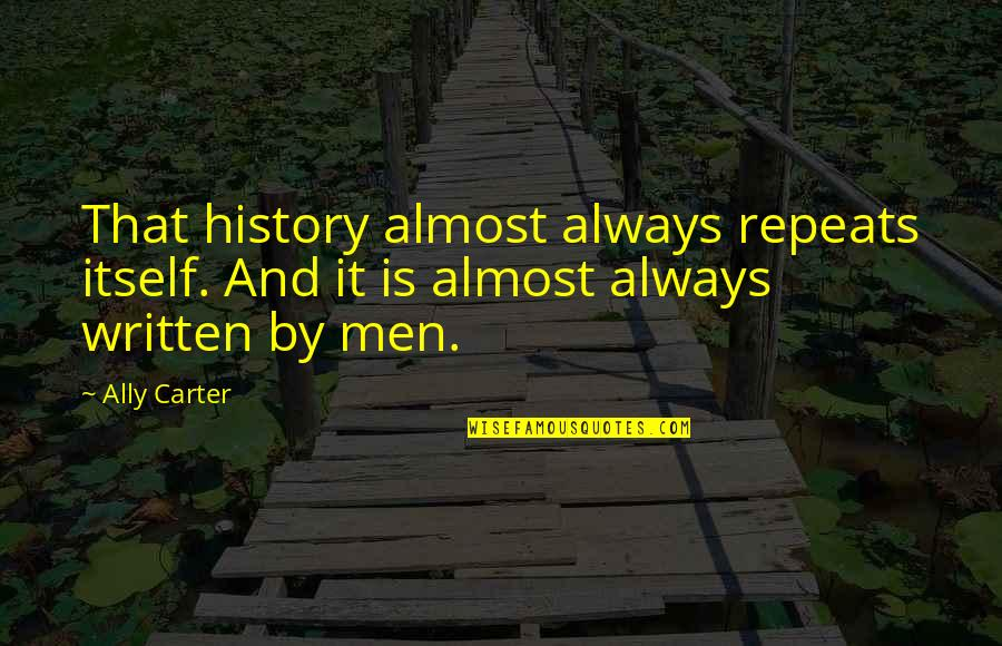 Ginger And Rosa Roland Quotes By Ally Carter: That history almost always repeats itself. And it