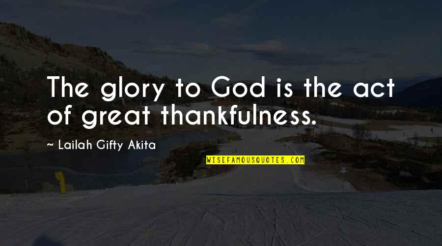 Ginger And Rosa Roland Quotes By Lailah Gifty Akita: The glory to God is the act of