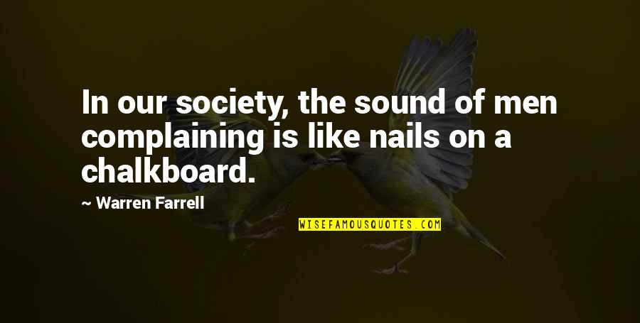 Ginger Mccain Quotes By Warren Farrell: In our society, the sound of men complaining
