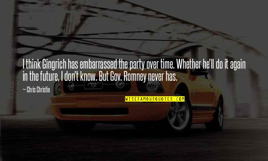 Gingrich Romney Quotes By Chris Christie: I think Gingrich has embarrassed the party over