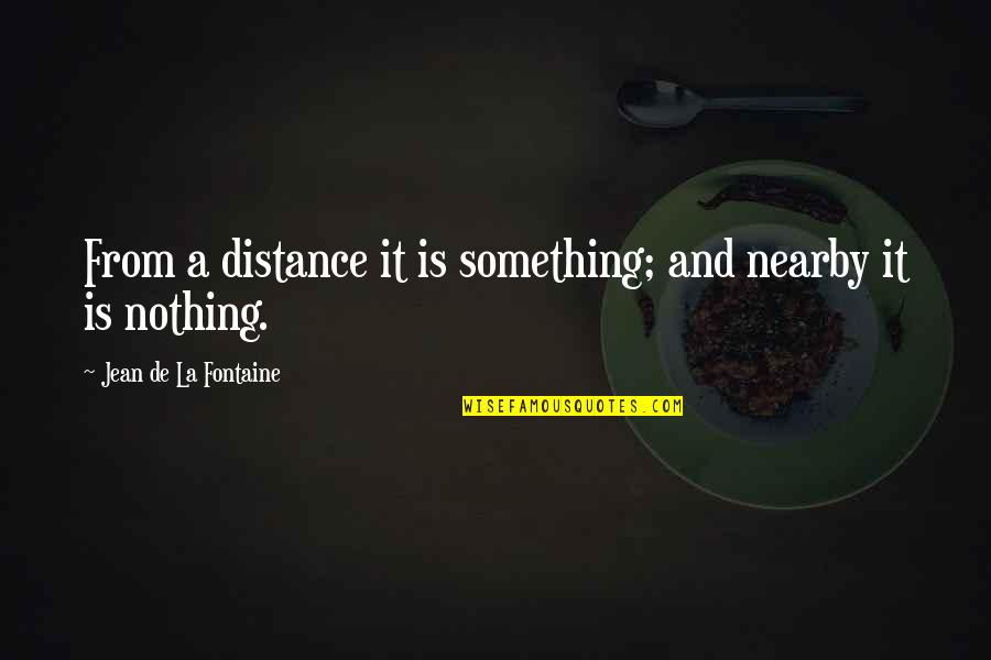 Ginnie Mae Quotes By Jean De La Fontaine: From a distance it is something; and nearby