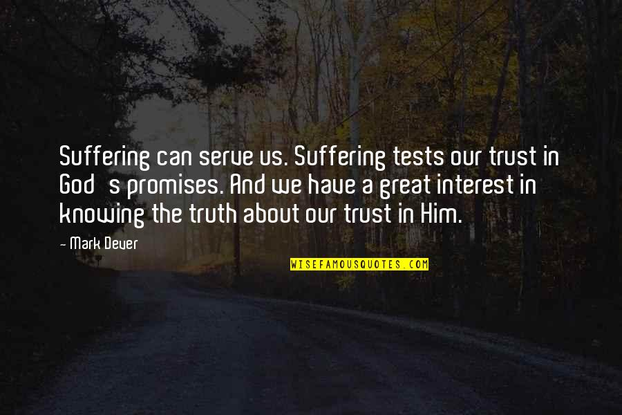 Ginnie Mae Quotes By Mark Dever: Suffering can serve us. Suffering tests our trust