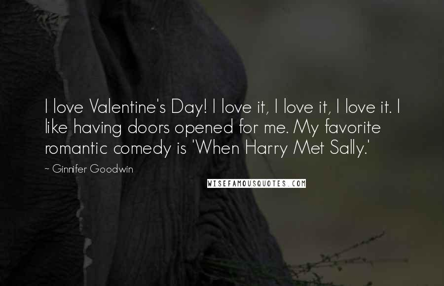 Ginnifer Goodwin quotes: I love Valentine's Day! I love it, I love it, I love it. I like having doors opened for me. My favorite romantic comedy is 'When Harry Met Sally.'