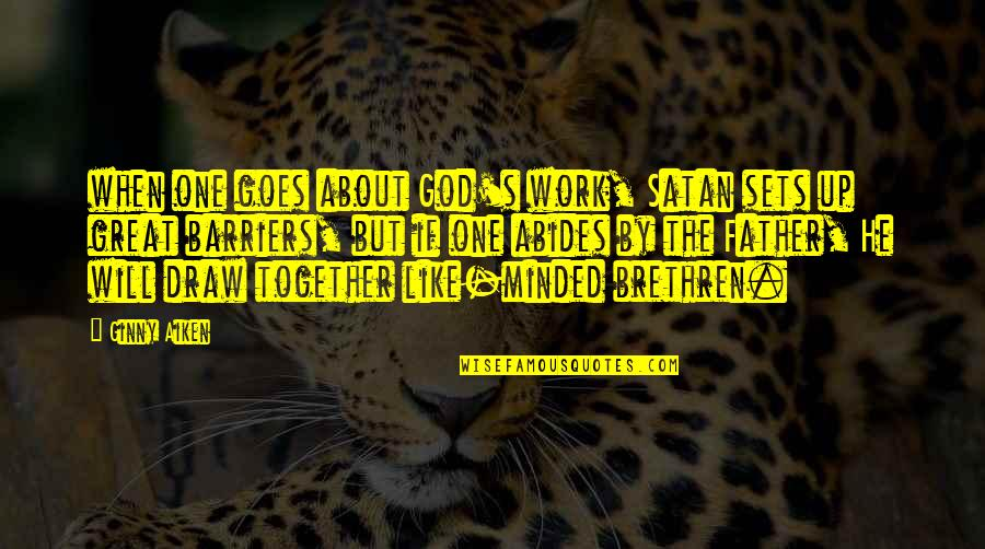 Ginny Quotes By Ginny Aiken: when one goes about God's work, Satan sets
