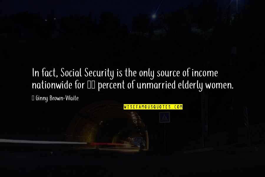 Ginny Quotes By Ginny Brown-Waite: In fact, Social Security is the only source