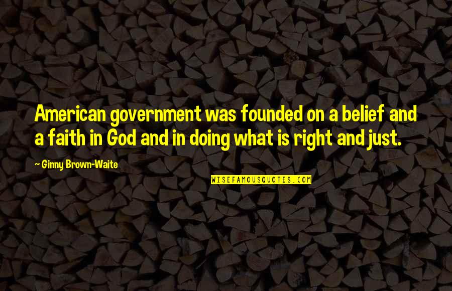 Ginny Quotes By Ginny Brown-Waite: American government was founded on a belief and