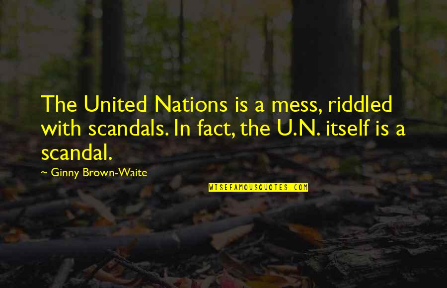 Ginny Quotes By Ginny Brown-Waite: The United Nations is a mess, riddled with