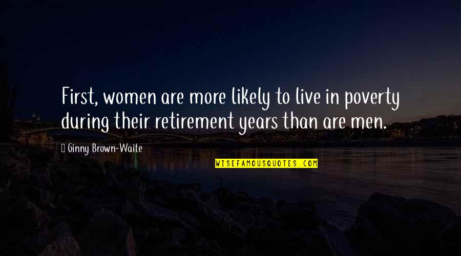 Ginny Quotes By Ginny Brown-Waite: First, women are more likely to live in