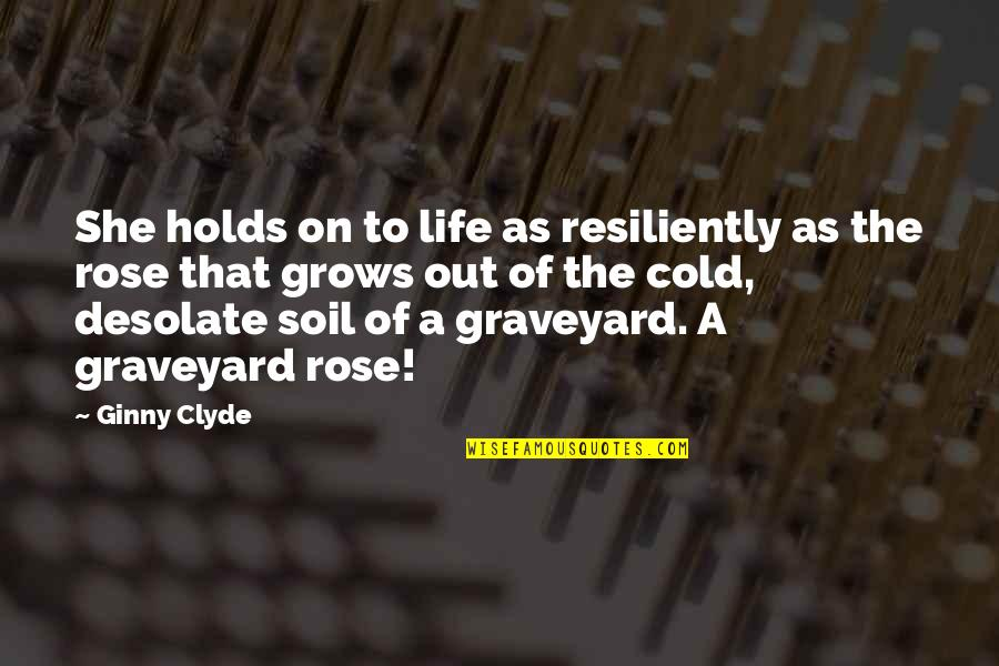 Ginny Quotes By Ginny Clyde: She holds on to life as resiliently as