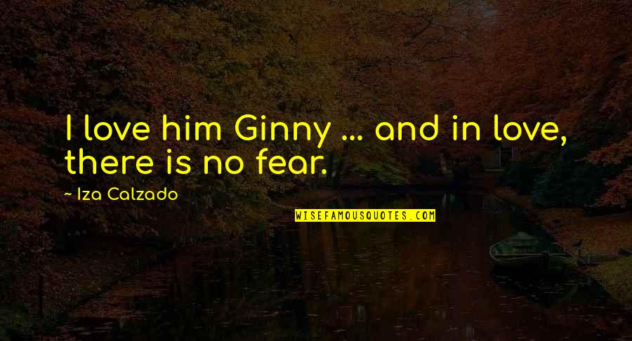 Ginny Quotes By Iza Calzado: I love him Ginny ... and in love,