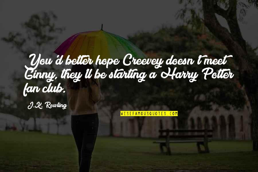 Ginny Quotes By J.K. Rowling: You'd better hope Creevey doesn't meet Ginny, they'll