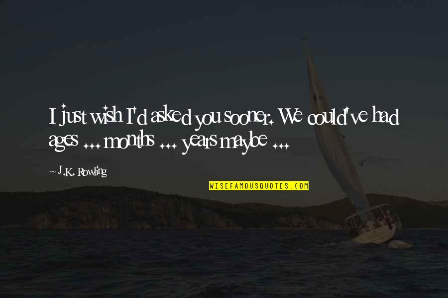 Ginny Quotes By J.K. Rowling: I just wish I'd asked you sooner. We
