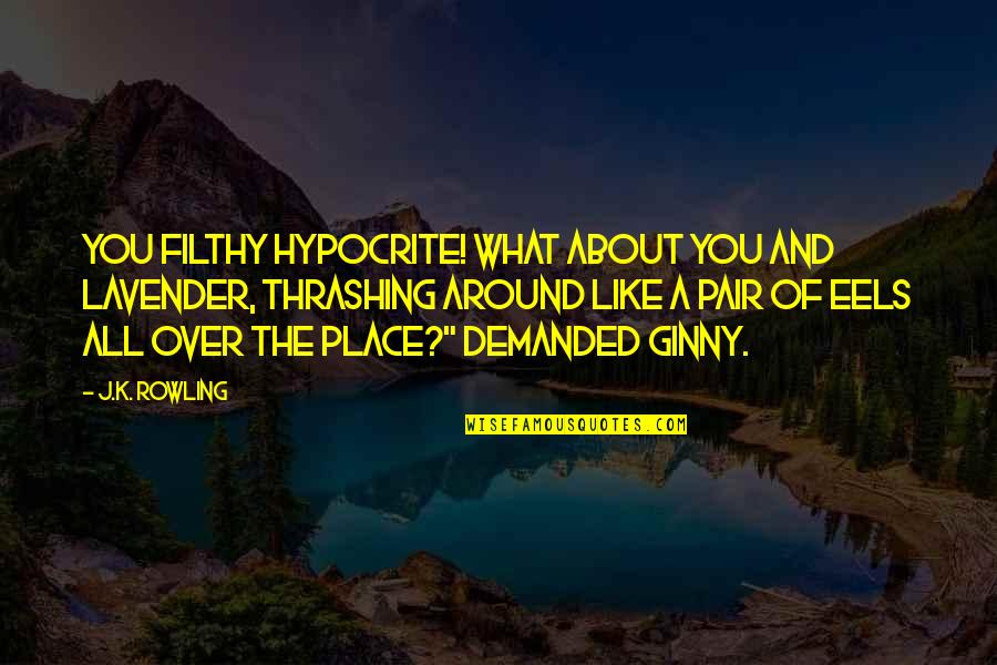 Ginny Quotes By J.K. Rowling: You filthy hypocrite! What about you and Lavender,