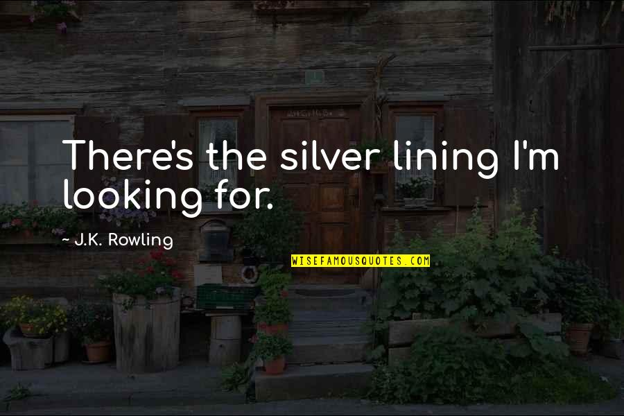 Ginny Quotes By J.K. Rowling: There's the silver lining I'm looking for.
