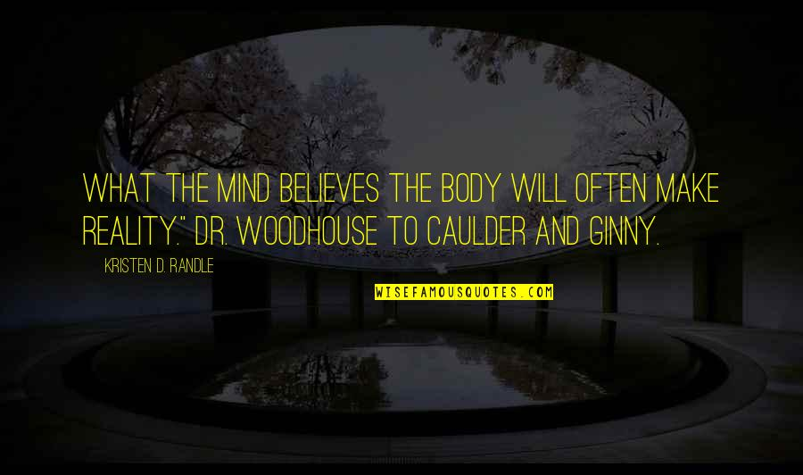 Ginny Quotes By Kristen D. Randle: What the mind believes the body will often